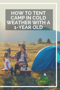How to Tent Camp in Cold Weather with a 1-Year Old