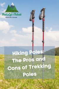 Hiking Poles: The Pros and Cons of Using Trekking Poles