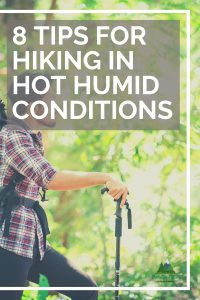 8 Tips for Hiking in Hot Humid Conditions