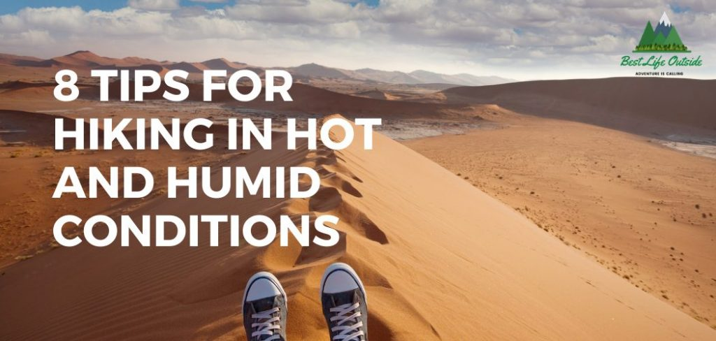 8 tips for Hiking in Hot and Humid Conditions