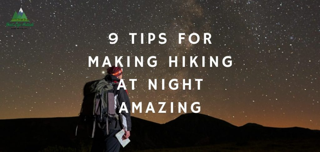 9 Tips for Making Hiking at Night Amazing