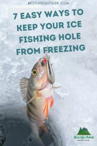 7 Easy Ways To Keep Your Ice Fishing Hole From Freezing