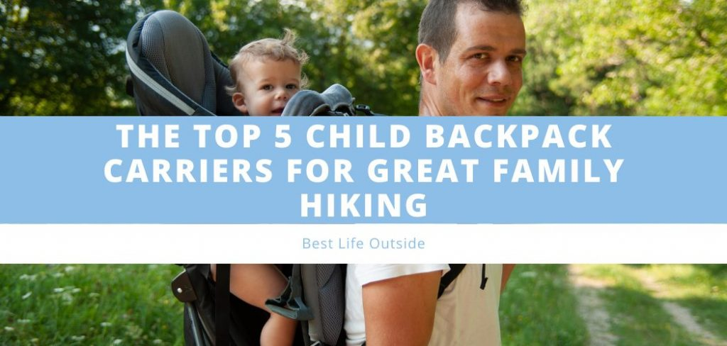 The Top 5 Child Backpack Carriers for Great Family hiking