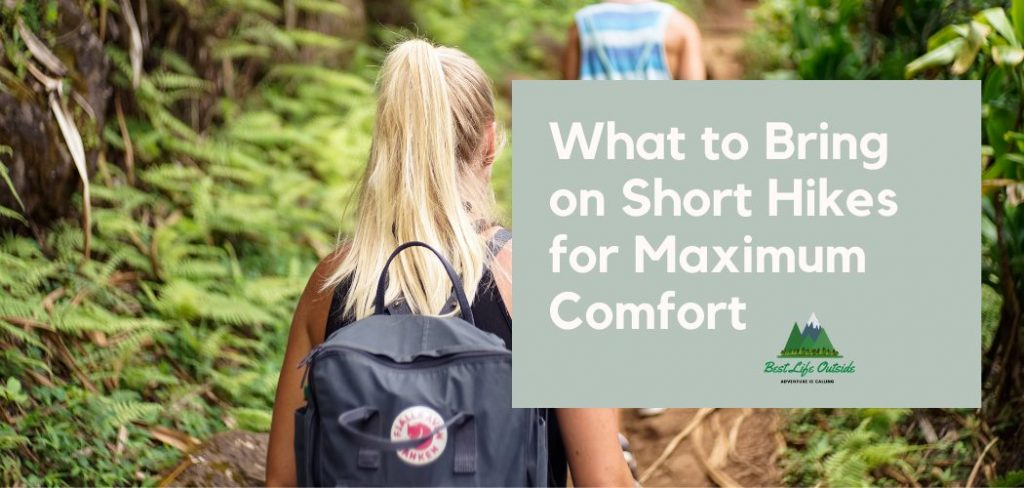 What to Bring on Short Hikes for Maximum Comfort