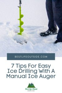7 Tips For Easy Ice Drilling With A Manual Ice Auger