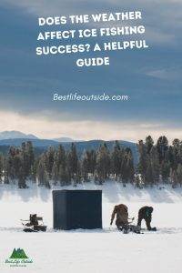 Does The Weather Affect Ice Fishing Success A Helpful Guide