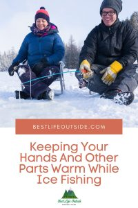 Keeping Your Hands And Other Parts Warm While Ice Fishing