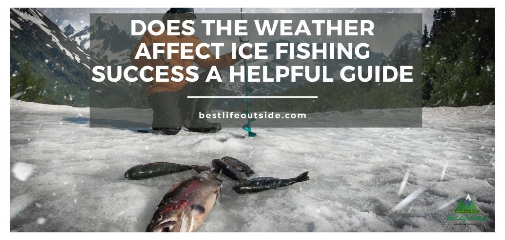 Does The Weather Affect Ice Fishing Success