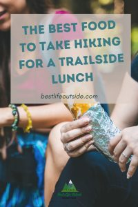 The Best Food To Take Hiking For A Trailside Lunch