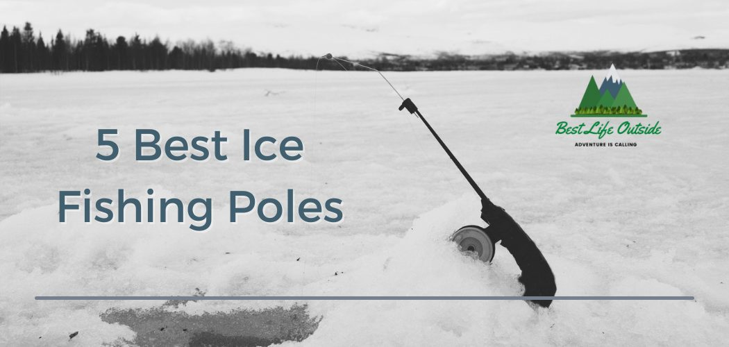 the 5 best ice fishing poles