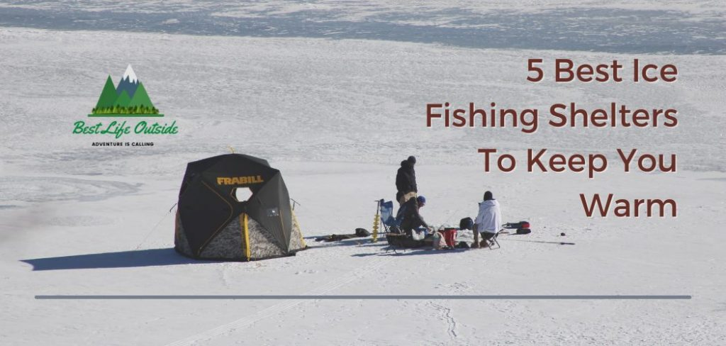 5 Best Ice Fishing Shelters