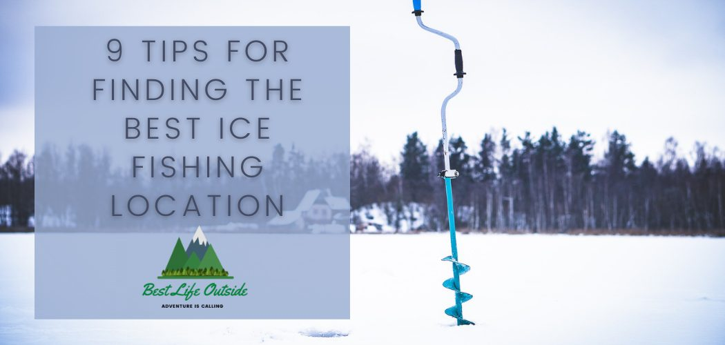 9 tips for finding the best ice fishing location