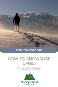 A Helpful Guide to Snowshoeing Uphill