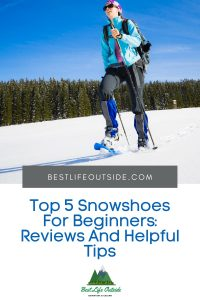 Top 5 Snowshoes For Beginners Reviews And Helpful Tips