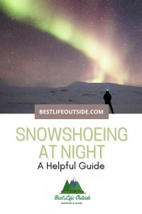 A Helpful Guide to Snowshoeing at Night
